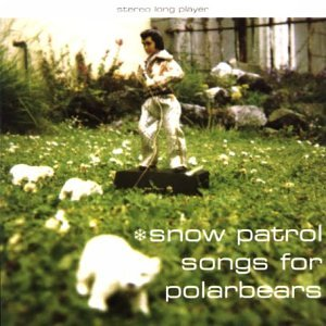 Snow Patrol - Songs For Polarbears [Bonus Tracks] - Zortam Music