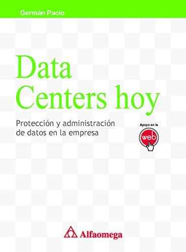 Data centers hoy - protección y administración de datos en la empresa (Spanish Edition)