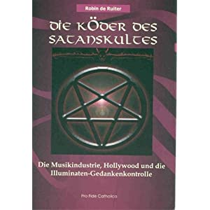 Die K&ouml;der des Satanskultes: Die Musikindustrie, Hollywood und die Illuminaten-Gedankenkontrolle