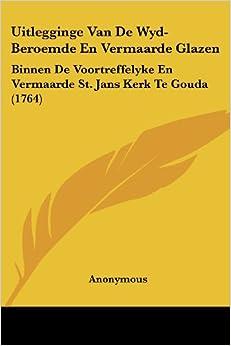 Uitlegginge Van De Wyd-Beroemde En Vermaarde Glazen: Binnen De