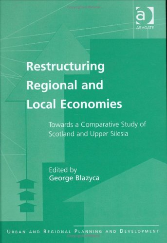 Restructuring Regional and Local Economies: Towards a Comparative Study of Scotland and Upper Silesia