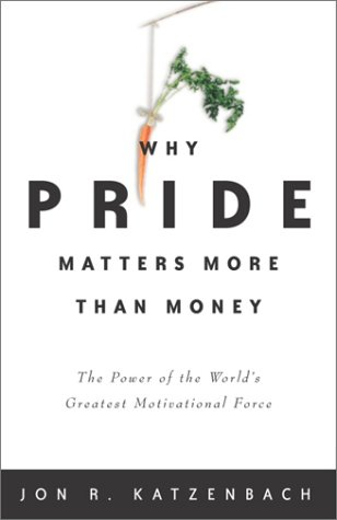 Why Pride Matters More Than Money: The Power of the World's Greatest Motivational Force (Crown Business Briefings)