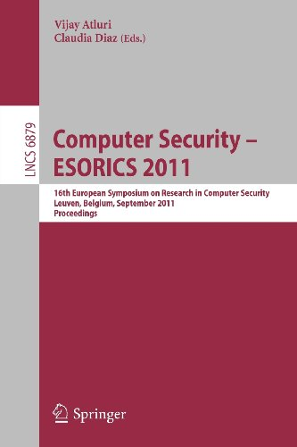 Computer Security - ESORICS 2011: 16th European Symposium on Research in Computer Security, Leuven, Belgium, September 12-14, 2011. Proceedings ... Computer Science / Security and Cryptology)