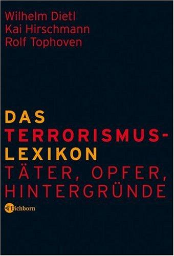 Das Terrorismus-Lexikon: Täter, Opfer, Hintergründe