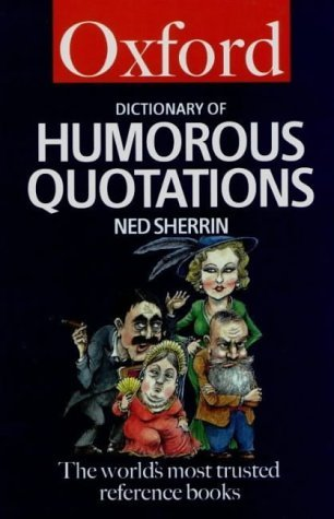 the-oxford-dictionary-of-humorous-quotations-oxford-paperback-reference-by-ned-sherrin-editor-1-nov-