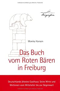 Das Buch vom Roten Bären in Freiburg: Deutschlands ältestes Gasthaus: Seine Wirte und Wirtinnen vom Mittelalter bis zur Gegenwart