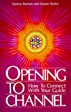 img - for Opening to Channel: How to Connect with Your Guide (Sanaya Roman) book / textbook / text book
