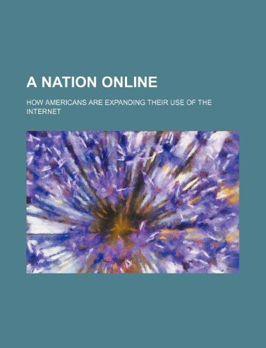 A Nation Online: How Americans Are Expanding Their Use of the Internet