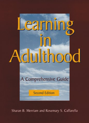 Learning in Adulthood: A Comprehensive Guide (Jossey-Bass Higher and Adult Education)