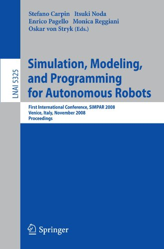 Simulation, Modeling, and Programming for Autonomous Robots: First International Conference, SIMPAR 2008 Venice, Italy, November 3-7, 2008. Proceedings