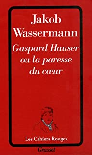 Gaspard Hauser ou la paresse du coeur