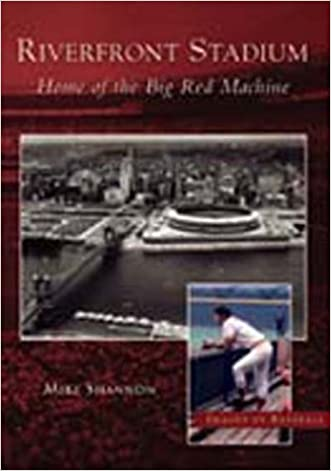 Riverfront Stadium: Home of the Big Red Machine  (OH)   (Images of Baseball)