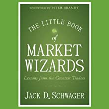 The Little Book of Market Wizards: Lessons from the Greatest Traders Audiobook by Jack D. Schwager Narrated by Danny Campbell