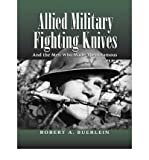 img - for [ Allied Military Fighting Knives: And the Men Who Made Them Famous [ ALLIED MILITARY FIGHTING KNIVES: AND THE MEN WHO MADE THEM FAMOUS ] By Buerlein, Robert A ( Author )Jan-01-2002 Paperback book / textbook / text book
