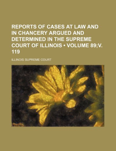 Reports of Cases at Law and in Chancery Argued and Determined in the Supreme Court of Illinois (Volume 89;v. 119)