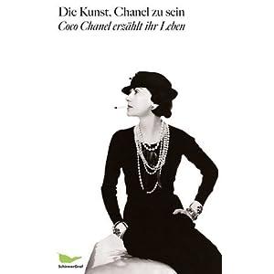 Die Kunst, Chanel zu sein: Coco Chanel erzählt ihr Leben