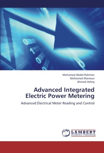 Advanced Integrated Electric Power Metering: Advanced Electrical Meter Reading and Control
