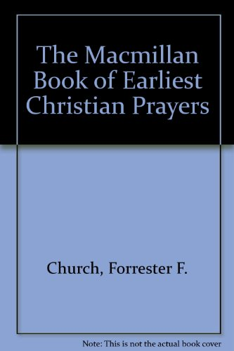 The Macmillan Book of Earliest Christian Prayers