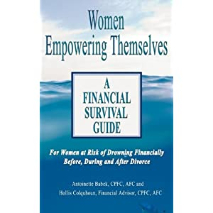 Women Empowering Themselves: A Financial Survival Guide - For Women at Risk of Drowning Financially Before, During and After Divorce