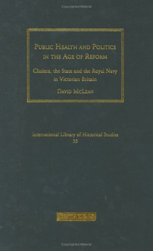 Public Health and Politics in the Age of Reform: Cholera, the State and the Royal Navy in Victorian Britain (International Library of Historical Studies) PDF
