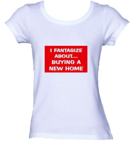 I FANTASIZE ABOUT BUYING A NEW HOME *Bella Ladies FITTED T-shirt WHITE SMALL