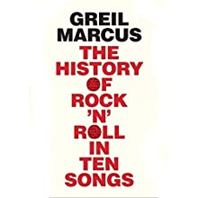 The History of Rock 'n' Roll in Ten Songs (       UNABRIDGED) by Greil Marcus Narrated by Henry Rollins
