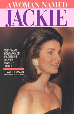 A Woman Named Jackie: An Intimate Biography of Jacqueline Bouvier Kennedy Onassis, Heymann, C. David