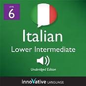 Learn Italian - Level 6: Lower Intermediate Italian, Volume 1: Lessons 1-25: Intermediate Italian #1 |  Innovative Language Learning