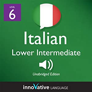 Learn Italian - Level 6: Lower Intermediate Italian, Volume 1: Lessons 1-25 | [Innovative Language Learning]