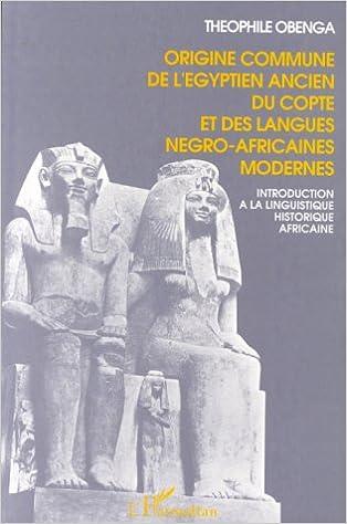 Image du livre 'Origine commune de l'égyptien ancien, du copte et des langues négro-africaines modernes – Introduction à la linguistique historique africaine'