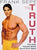 The Truth: The Only Fitness Book You'll Ever Need