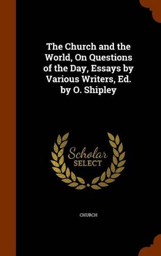 The Church and the World, On Questions of the Day, Essays by Various Writers, Ed. by O. Shipley