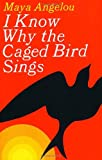 I Know Why the Caged Bird Sings (0375507892) by Maya Angelou