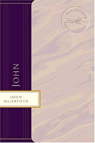 John: Jesus - the Word, the Messiah, the Son of God (MacArthur Bible Studies), John MacArthur