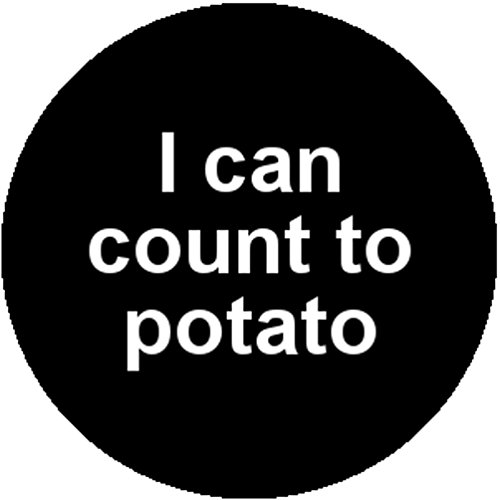 Black Badge Button Pin I Can Count to Potato Random Crazy Psycho Funny Fun Joke (I Can Count To Potato compare prices)