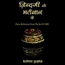 Zindagi Ke Martbaan Se Poetic Reflections from the Jar of LIFE (Hindi) (       UNABRIDGED) by Kuhoo Gupta Narrated by Kuhoo Gupta, Bhavesh Gadhia