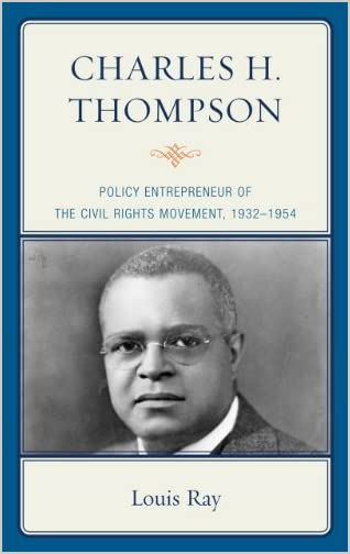 Charles H. Thompson : policy entrepreneur of the Civil Rights movement,1932-1954
