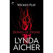 Bonds of Desire: Wicked Play, Book 3 | Lynda Aicher