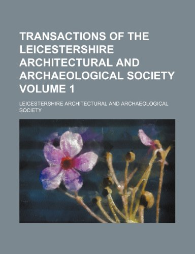 Transactions of the Leicestershire Architectural and Archaeological Society Volume 1