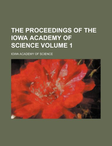 The proceedings of the Iowa Academy of Science Volume 1