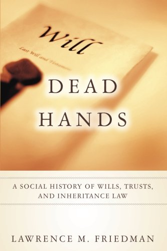 Dead Hands: A Social History of Wills, Trusts, and Inheritance Law (Stanford Law Books)