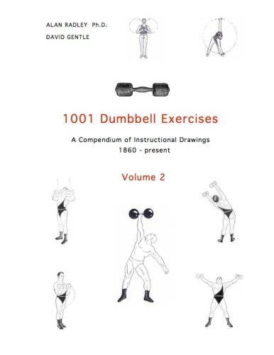 1001 Dumbbell Exercises (Volume 2): A Compendium of Instructional Drawings (1860 - present) PDF