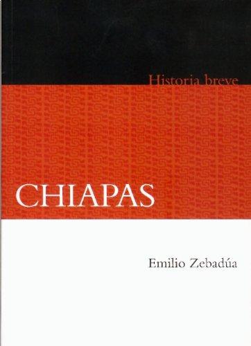 Chiapas. Historia breve (Historias Breves) (Spanish Edition)