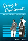 Going to Cincinnati: A History of the Blues in the Queen City (Great Cincinnati Bicentennial)