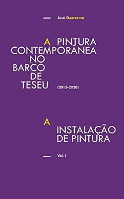 A Instalação de Pintura. Vol.1: A Pintura Contemporânea no Barco de Teseu (Portuguese Edition)