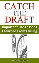 CATCH THE DRAFT: Important Life Lessons I Learned From Cycling