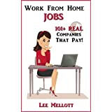 Work From Home Jobs: 101+ Real Companies That Pay! ~ Lee Mellott