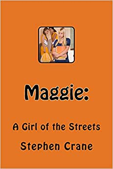 Maggie, a Girl of the Streets and Other New York Writings by Stephen ...