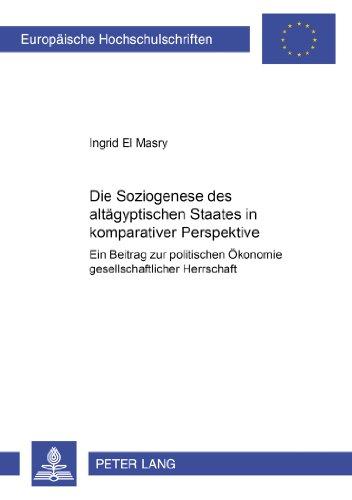 Die Soziogenese des altägyptischen Staates in komparativer Perspektive: Ein Beitrag zur politischen Ökonomie gesellsch