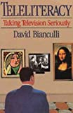 img - for Teleliteracy: Taking Television Seriously by David Bianculli (1992-05-01) book / textbook / text book